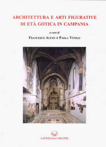 Architettura e arti figurative di eta gotica in campania paolo vitolo francesco aceto