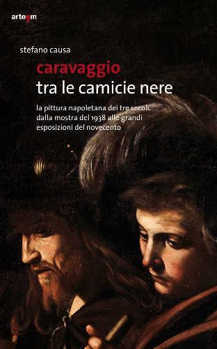 CARAVAGGIO TRA LE CAMICIE NERE - Stefano Causa