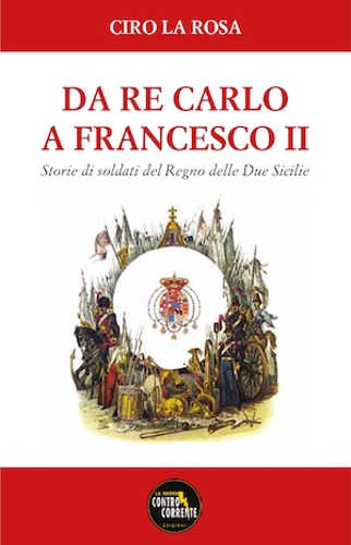 da_re_carlo_a_francesco_ii_ciro_la_rosa