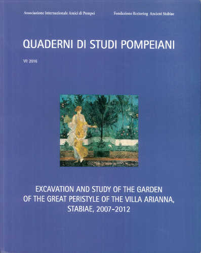 QUADERNI DI STUDI POMPEIANI. VII. 2016. EXCAVATION AND STUDY OF THE GARDEN OF THE GREAT PERISTYLE OF THE VILLA ARIANNA, STABIAE, 2007-2012.