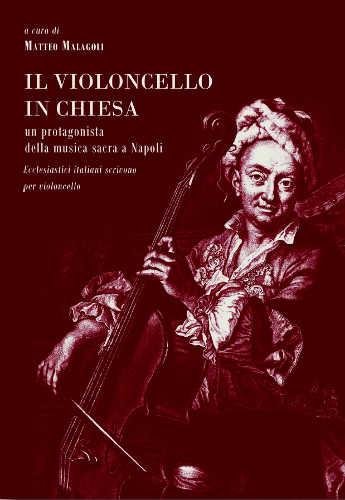 IL VIOLONCELLO IN CHIESA. Un protagonista della musica sacra a Napoli - Matteo Malagoli