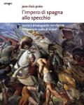 L'IMPERO DI SPAGNA ALLO SPECCHIO. Storie e propaganda nei dipinti del Palazzo Reale di Napoli - Joan-Lluis Palos