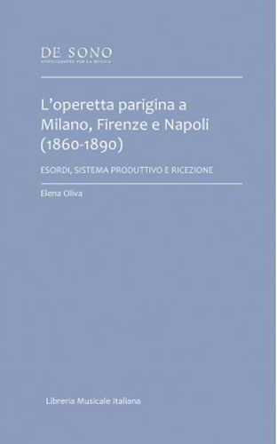 L'OPERETTA PARIGINA A MILANO, FIRENZE E NAPOLI (1860-1890). Esordi, sistema produttivo e ricezione - Elena Oliva