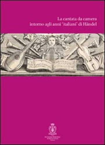 LA CANTATA DA CAMERA INTORNO AGLI ANNI ITALIANI DI HÄNDEL: PROBLEMI E PROSPETTIVE DI RICERCA - Maria Teresa Gialdroni