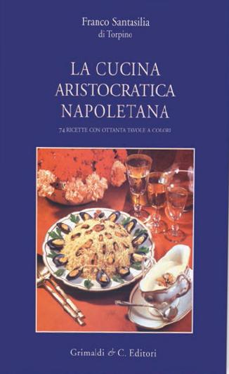 la cucina aristocratica napoletana franco santasilia di torpino