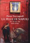 LA PELLE DI NAPOLI. Voci di una città senza tempo - Pietro Treccagnoli