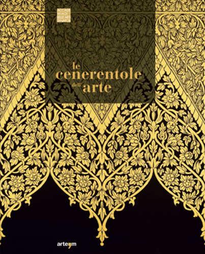 LE CENERENTOLE DELL'ARTE Viaggio bibliografico, iconografico e documentario attraverso la decorazione e l'ornamento - Manuela D'Agostino