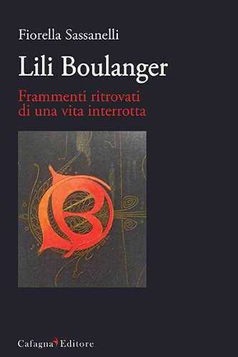 LILI BOULANGER. Frammenti ritrovati di una vita interrotta - Fiorella Sassanelli