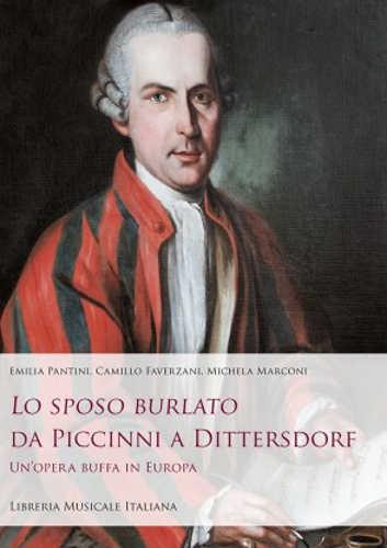 «LO SPOSO BURLATO» DA PICCINNI A DITTERSDORF. Un'opera buffa in Europa. - Emilia Pantini, Camillo Faverzani, Michela Marconi