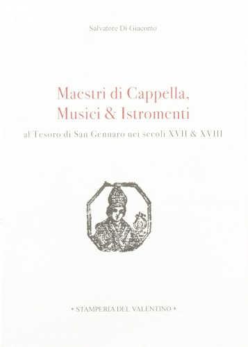 MAESTRI DI CAPPELLA, MUSICI & ISTROMENTI Al Tesoro di San Gennaro nei secoli XVII & XVIII - Salvatore Di Giacomo