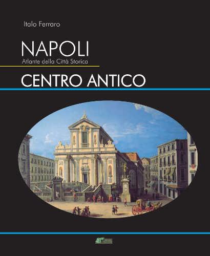 napoli_atlante_della_citta_storica_centro_antico_italo_ferraro seconda edizione