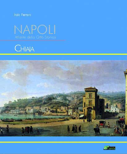 NAPOLI. ATLANTE DELLA CITTA' STORICA. CHIAIA. Volume 8 - Italo Ferraro