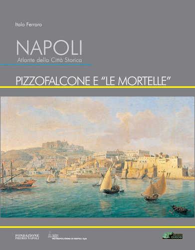 """NAPOLI. ATLANTE DELLA CITTA' STORICA. PIZZOFALCONE E """"LE MORTELLE"""". Volume 7 - Italo Ferraro"""