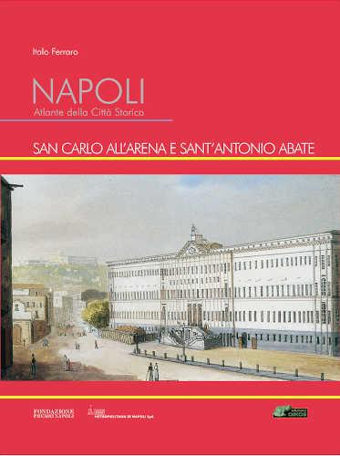 NAPOLI. ATLANTE DELLA CITTA' STORICA. SAN CARLO ALL'ARENA E SANT'ANTONIO ABATE. Volume 6 - Italo Ferraro