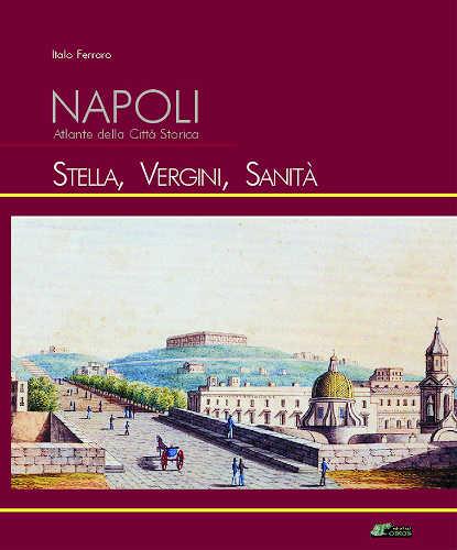 NAPOLI, ATLANTE DELLA CITTA' STORICA. STELLA, VERGINI, SANITA'. Volume 5 - Italo Ferraro