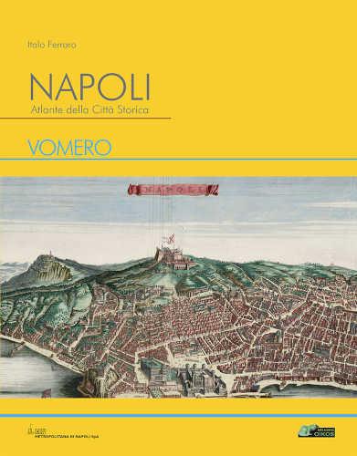 NAPOLI. ATLANTE DELLA CITTA' STORICA. VOMERO. Volume 9 - Italo Ferraro