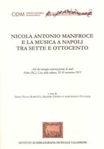 NICOLA ANTONIO MANFROCE E LA MUSICA A NAPOLI TRA SETTE E OTTOCENTO - Maria Paola Borsetta, Massimo Distilo, Annunziato Pugliese