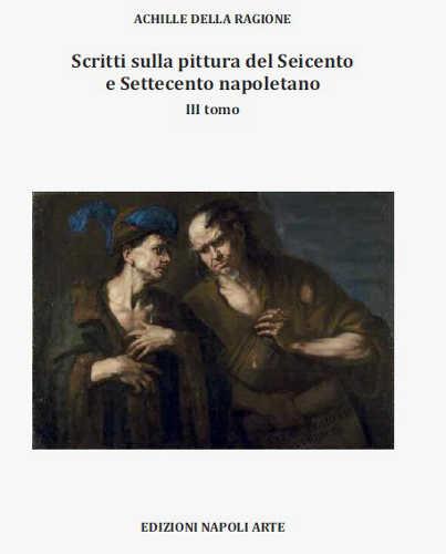 scritti sulla pittura del seicento e del settecento napoletano achille della ragione