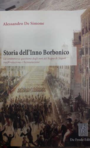 STORIA DELL'INNO BORBONICO. Autori - Testi - Partiture - Alessandro De Simone