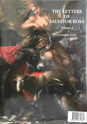 THE LETTERS OF SALVATORE ROSA. An Italian Transcription, English Translation and Critical Edition - Alexandra Hoare